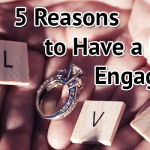 5 Reasons to Have a Long Engagement