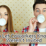 How to Let Coworkers Know They Weren't Invited